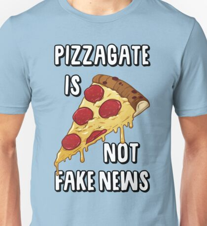 PIZZAGATE IS NOT FAKE NEWS Unisex T-Shirt