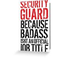 Funny 'Security Guard because Badass isn't an official job title' t-shirt Greeting Card