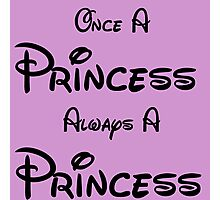 ONCE A PRINCESS ALWAYS A PRINCESS Photographic Print