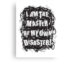 I am the master of my own disaster Canvas Print