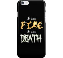 I am Fire I am Death iPhone Case/Skin