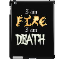 I am Fire I am Death iPad Case/Skin
