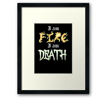 I am Fire I am Death Framed Print