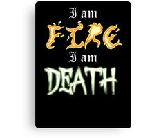 I am Fire I am Death Canvas Print