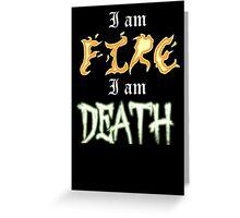 I am Fire I am Death Greeting Card