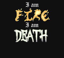 I am Fire I am Death Unisex T-Shirt