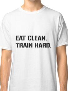 eat clean train hard Classic T-Shirt