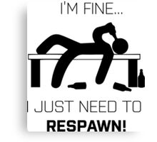 I'm Fine.. I just need to respawn Canvas Print