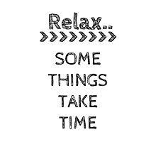 RELAX.. SOME THINGS TAKE TIME Photographic Print
