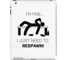 I'm Fine.. I just need to respawn iPad Case/Skin