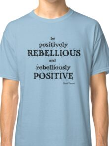 Positively Rebellious Quote - David Tennant Classic T-Shirt