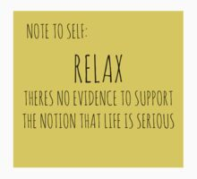 RELAX: THERE IS NO EVIDENCE TO SUPPORT THE NOTION THAT LIFE IS SERIOUS by Rob Price