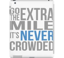 Go the extra mile, its never crowded iPad Case/Skin