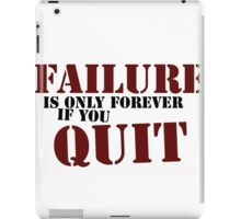 Failure is only forever if you quit iPad Case/Skin