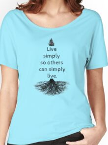 Live simply so others can simply live. Women's Relaxed Fit T-Shirt