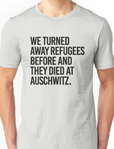 We turned away refugees before and they died at Auschwitz Unisex T-Shirt