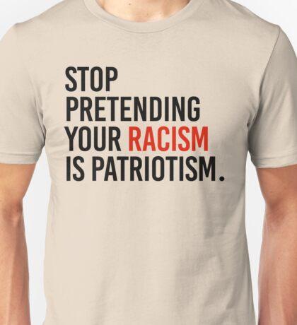 Stop Pretending your racism is patriotism Unisex T-Shirt