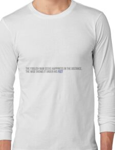 The foolish man seeks happiness in the distance Long Sleeve T-Shirt