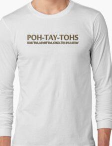 POH-TAY-TOHS Long Sleeve T-Shirt