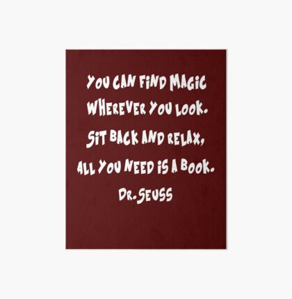 You can find magic wherever you look. Sit back and relax, all you need is a book. Dr-Seuss Art Board