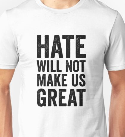 Hate Will Not Make Us Great Resist Anti Donald Trump Unisex T-Shirt