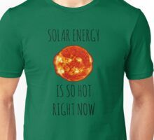 Solar Energy Is So Hot Right Now Unisex T-Shirt