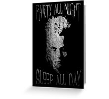 Party all night, sleep all day. Greeting Card