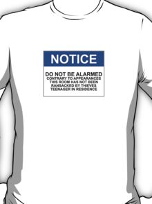 NOTICE: DO NOT BE ALARMED. CONTRARY TO APPEARANCES THIS ROOM HAS NOT BEEN RANSACKED BY THIEVES. TEENAGER IN RESIDENCE T-Shirt