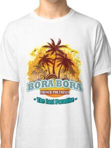 Bora Bora The Last Paradise Classic T-Shirt