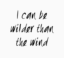 I can be wilder than the wind T-Shirt