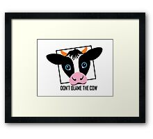DON'T BLAME THE COW Framed Print