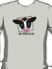 DON'T BLAME THE COW T-Shirt