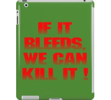 If it bleeds, we can kill it ! iPad Case/Skin