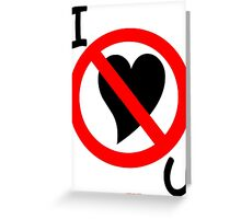I Don't Love You - Design Greeting Card