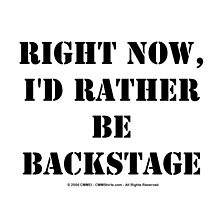 Right Now, I'd Rather Be Backstage - Black Text by cmmei