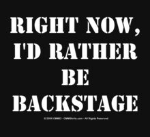 Right Now, I'd Rather Be Backstage - White Text by cmmei