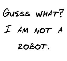 Guess what? I am not a robot. Photographic Print