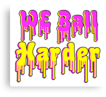 We Ball Harder Canvas Print