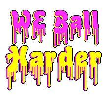 We Ball Harder Photographic Print