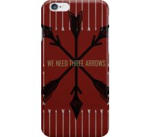 We need three arrows iPhone Case/Skin