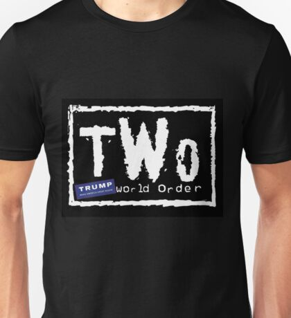 Trump World Order/TWO - Funny Wrestling Politics NWO Unisex T-Shirt
