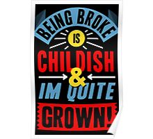 Being Broke Is Childish Poster