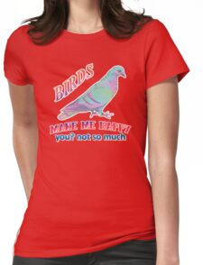Birds Make Me Happy Womens Fitted T-Shirt