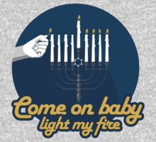 COME ON BABY LIGHT MY FIRE - HANUKKAH by shirtual