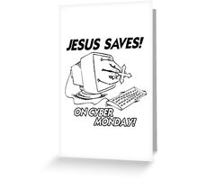 JESUS SAVES ON CYBER MONDAY Greeting Card