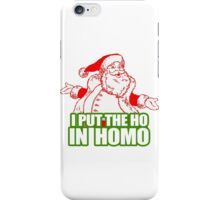 I PUT THE HO IN HOMO iPhone Case/Skin