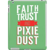 Faith, Trust, and Pixie Dust iPad Case/Skin