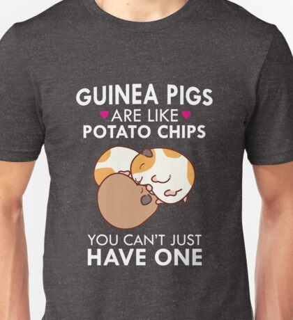 Guinea Pigs Are Like Potato Chips Funny Quote Cute  Unisex T-Shirt