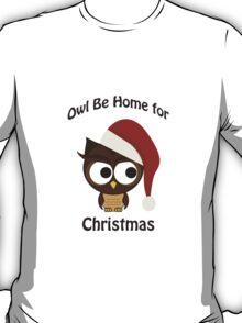 Owl be home for Christmas T-Shirt