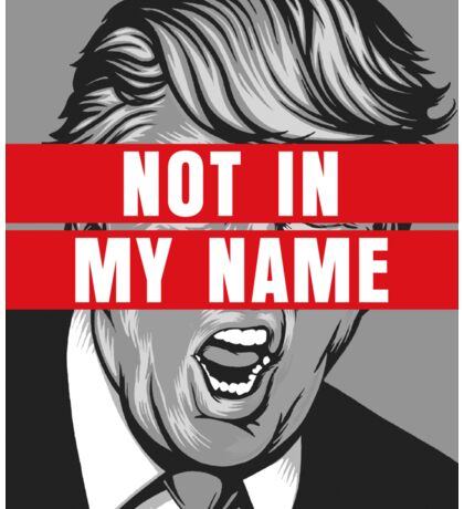 Trump Not in My Name Not My President Shirt Sticker